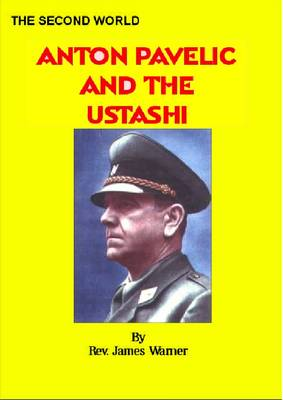 Anton Pavelic and  the Ustachi: A Brief History of the Croatian Nationalist Movement