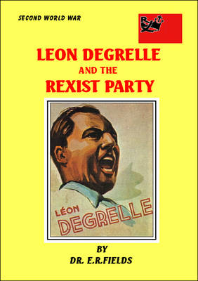 Leon Degrelle and the Rexist Party 1935-1940