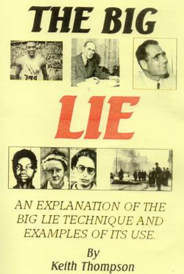 The Big Lie: An Explanation of the Big Lie Technique and Examples of Its Use