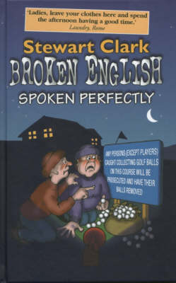 Broken English Spoken Perfectly: The Ultimate Collection of Howlers in English