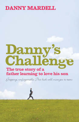 Danny'S Challenge: The True Story of a Father Learning to Love His Son