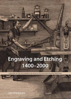 Engraving and Etching 1400-2000: A History of the Development of Manual Intaglio Printmaking Processes