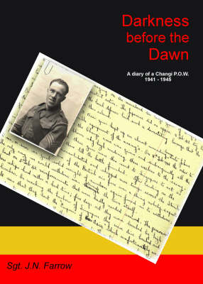 Darkness Before the Dawn: A Diary of a Changi P.O.W 1941-1945