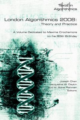 London Algorithmics, 2008: Theory and Practice: A Volume Dedicated to Maxime Crochemore on His 60th Birthday: 2008