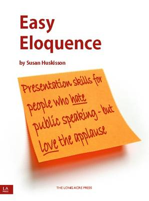 Easy Eloquence: Presentation Tips for People Who Hate Public Speaking - But Love the Applause