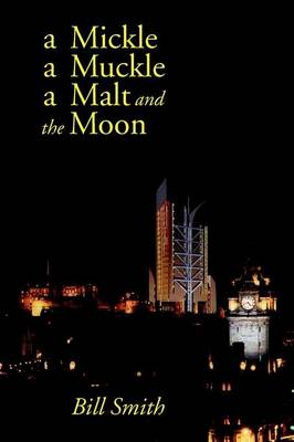 A Mickle a Muckle a Malt and the Moon