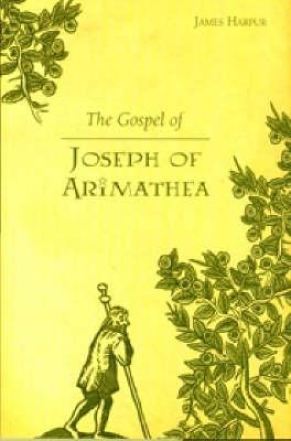 The Gospel of Joseph of Arimathea: A Journey into the Mystery of Jesus