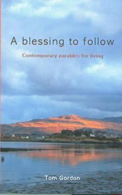 A Blessing to Follow: Contemporary Parables for Living