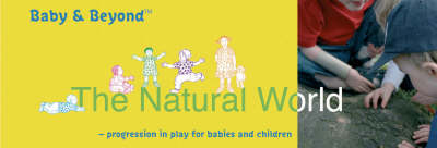 Natural World: Progression in Play for Babies and Children
