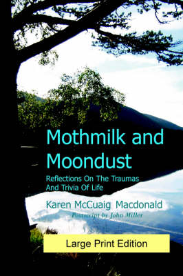 Mothmilk and Moondust: Reflections on the Traumas and Trivia of Life