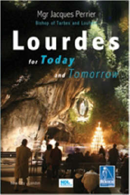 Lourdes for Today and Tomorrow