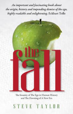 The Fall: The Insanity of the Ego in Human History and the Dawning of a New Era