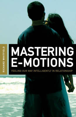 Mastering E-motions: Feeling Our Way Intelligently in Relationships