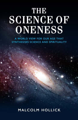 The Science of Oneness: A World View for Our Age That Synthesises Science and Spirituality