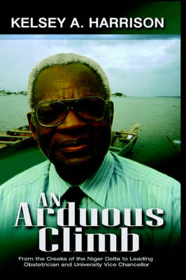 An Arduous Climb: From the Creeks of the Niger Delta to Leading Obstetrician and University Chancellor
