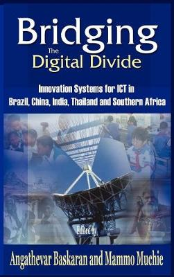 Bridging the Digital Divide: Innovation Systems for ICT in Brazil, China, India, Thailand, and Southern Africa