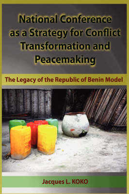 National Conference as a Strategy for Conflict Transformation and Peacemaking: The Legacy of the Republic of Benin Model (HB)