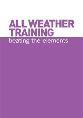 All Weather Training: Beating the Elements