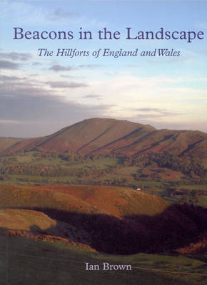 Beacons in the Landscape: The Hillforts of England and Wales