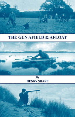 The Gun - Afield & Afloat (History of Shooting Series - Game & Wildfowling)