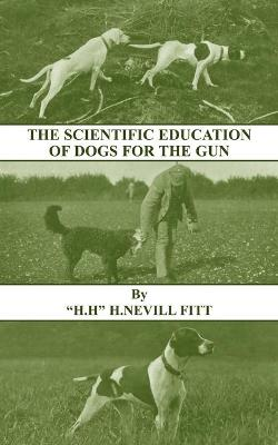 The Scientific Education of Dogs For the Gun (History of Shooting Series - Gundogs & Training)