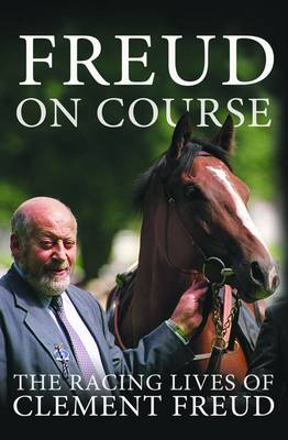 Freud on Course: The Racing Lives of Clement Freud