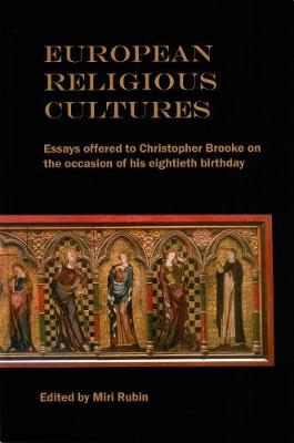 European Religious Cultures: Essays Offered to Christopher Brooke on the Occasion of His Eightieth Birthday