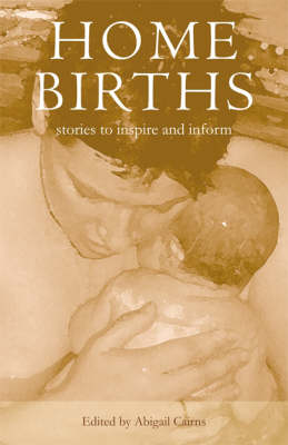 Home Births: Stories to Inspire and Inform