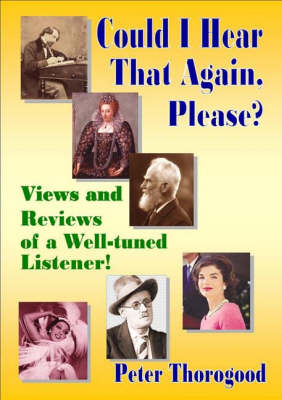 Could I Hear That Again, Please?: Views and Reviews of a Well-tuned Listener!
