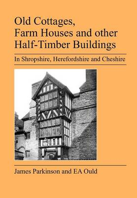 Old Cottages, Farm Houses and Other Half-timber Buildings in Shropshire, Herefordshire and Cheshire