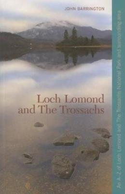 Loch Lomond and the Trossachs: An A-Z of Loch Lomond and the Trossachs National Park and Surrounding Area