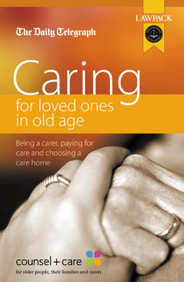 Caring for Loved Ones in Old Age: Being a Carer, Paying for Care and Choosing a Care Home - Care for the Elderly