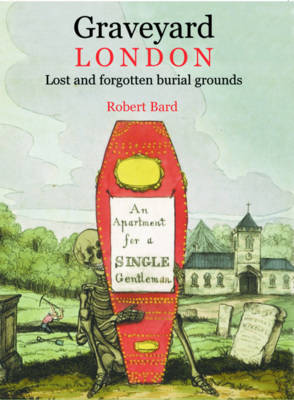 Graveyard London: Lost and Forgotten Burial Grounds
