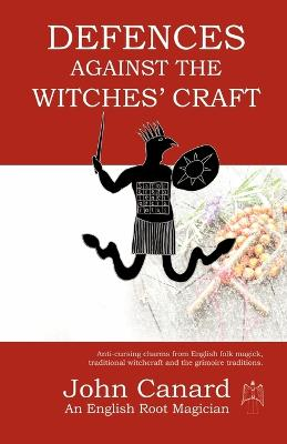 Defences Against the Witches' Craft: Anti-cursing Charms from English Folk Magick, Traditional Witchcraft and the Grimoire Traditions