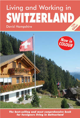 Living and Working in Switzerland: A Survival Handbook