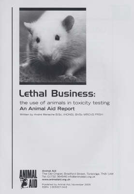 Lethal Business: The Use of Animals in Toxicity Testing: An Animal Aid Report
