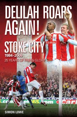 Delilah Roars Again! Stoke City 1984-2009: 25 Years of Pain and Glory
