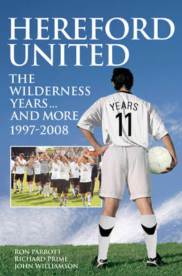 Hereford United: The Wilderness Years... and More 1997-2008