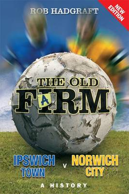 The Old Farm: Ipswich Town v Norwich City - A History