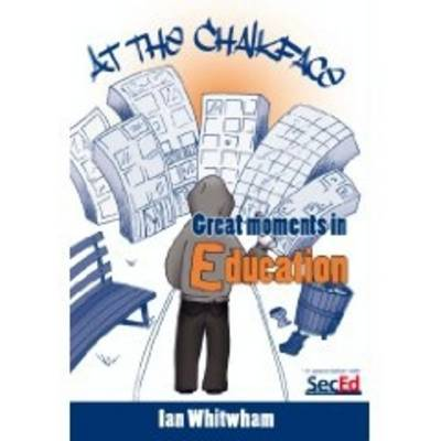 At the Chalkface: Great Moments in Education
