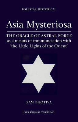 Asia Mysteriosa: The Oracle of Astral Force as a Means of Communication with 'the Little Lights of the Orient'