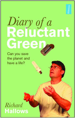 Diary of a Reluctant Green: Can You Save the Planet and Have a Life?