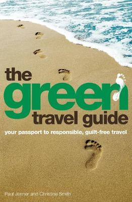 The Green Travel Guide: Your passport to responsible, guilt-free travel