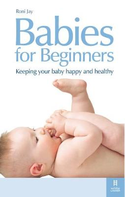 Babies for Beginners: Keeping your baby happy and healthy
