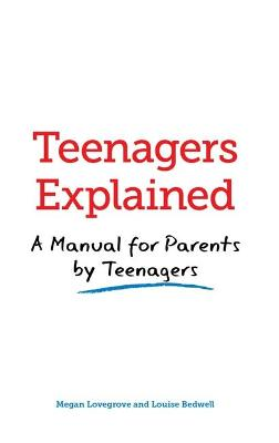 Teenagers Explained: A Manual for Parents by Teenagers