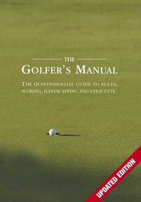 The Golfer's Manual: The Quintessential Guide to Rules, Scoring, Handicapping and Etiquette