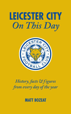Leicester City on This Day: History, Facts and Figures from Every Day of the Year