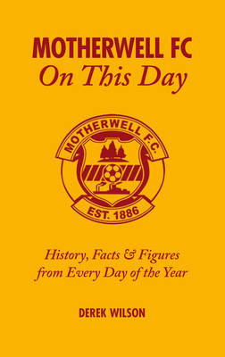 Motherwell FC on This Day: History, Facts and Figures from Every Day of the Year