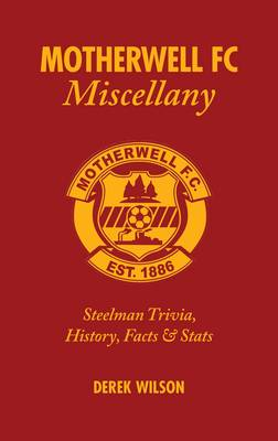 Motherwell FC Miscellany: Steelman Trivia, History, Facts and Stats
