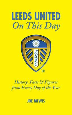 Leeds United on This Day: History, Facts & Figures from Every Day of the Year